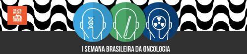 I SEMANA BRASILEIRA DA ONCOLOGIA